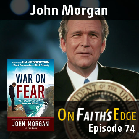 Post image for Declaring War on Fear – Presidential Impersonator, John Morgan | Episode 74